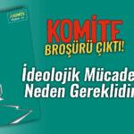 Komite Broşürler-01 çıktı: İdeolojik mücadele neden gereklidir?
